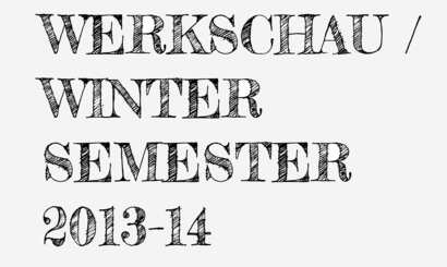 Werkschau Wintersemester 2013-14